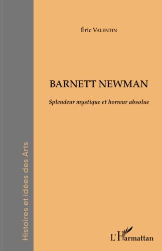 9782343067810: Barnett Newman: Splendeur Mystique Et Horreur Absolue (French Edition)