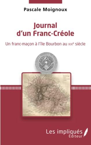 9782343068169: Journal d'un Franc-Créole: Un franc-maçon à l'île Bourbon au XIXe siècle (French Edition)