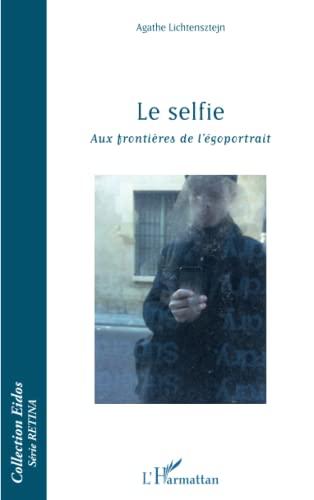 9782343069890: Le selfie: Aux frontières de l'égoportrait (French Edition)