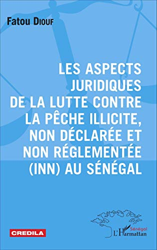 9782343073095: Les aspects juridiques de la lutte contre la pêche illicite, non déclarée et non réglementée (INN) au Sénégal