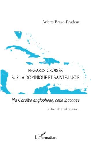 9782343073231: Regards croisés sur la Dominique et Sainte-Lucie: Ma Caraïbe anglophone, cette inconnue (French Edition)