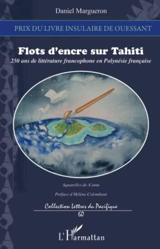 9782343073415: Flots d'encre sur Tahiti: 250 Ans De Littérature Francophone En Polynésie Française (French Edition)
