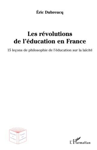 9782343076836: Les révolutions de l'éducation en France: 15 leçons de philosophie de l'éducation sur la laïcité (French Edition)