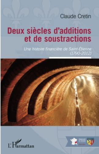 9782343080086: Deux siècles d'additions et de soustractions: Une histoire financière de Saint-Etienne - (1790-2012) (French Edition)