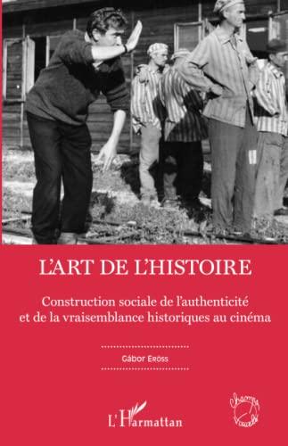 9782343080635: Art de l'histoire construction sociale de l'authenticite et de la vraisemblance historique au cinema (Champs visuels)