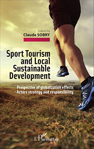 9782343081373: Sport Tourism and Local Sustainable Development: Prospective of globalization effects - Actors strategy and responsibility (French Edition)