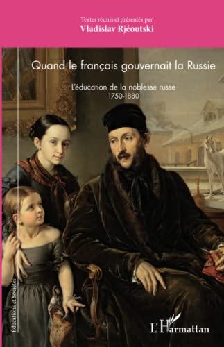 9782343085401: Quand le français gouvernait la Russie: L'éducation de la noblesse russe 1750-1880 (Educations et sociétés)