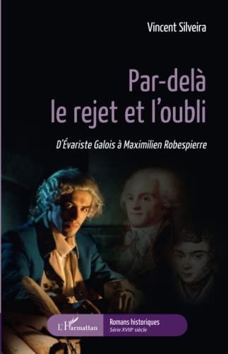 9782343092836: Par-delà le rejet et l'oubli: D'Évariste Galois à Maximilien Robespierre (French Edition)