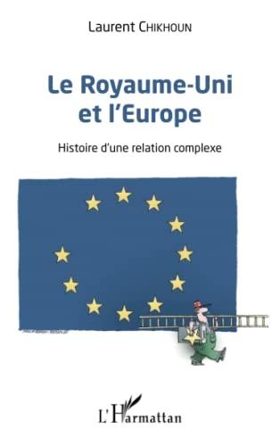 9782343095189: Le Royaume-Uni et l'Europe: Histoire d'une relation complexe (French Edition)