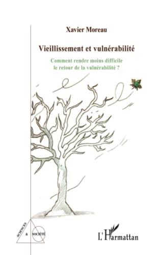 9782343098135: Vieillissement et vulnérabilité: Comment rendre moins difficile le retour de la vulnérabilité ? (French Edition)