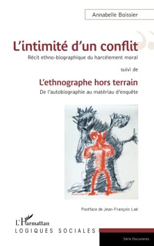 9782343101385: L'intimité d'un conflit : Récit ethno-biographique du harcèlement moral: suivi de - L'ethnographe hors terrain : De l'autobiographie au matériau d'enquête (French Edition)