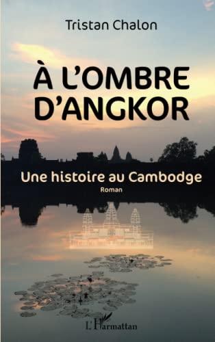 A l'ombre d'Angkor: Une histoire au Cambodge: Tristan Chalon