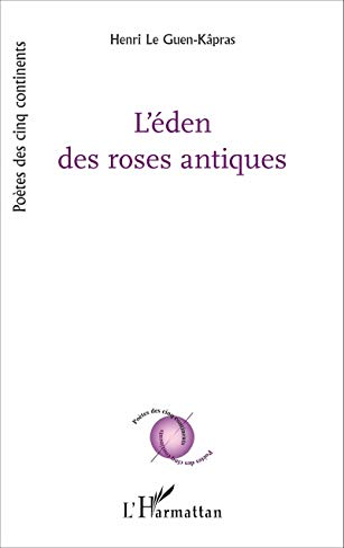 L'éden des roses antiques: Henri Le Guen-Kâpras