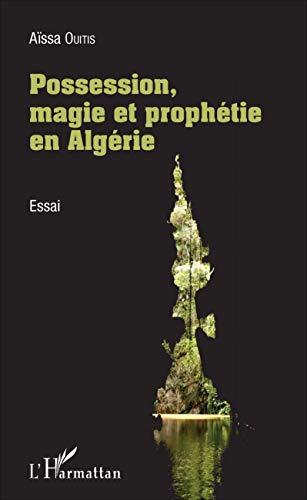 Possession, magie et prophétie en Algérie: Essai: Aïssa Ouitis