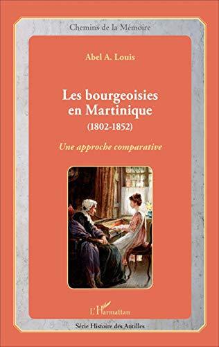 Les bourgeoisies en Martinique (1802-1852) : Une: Abel A. Louis