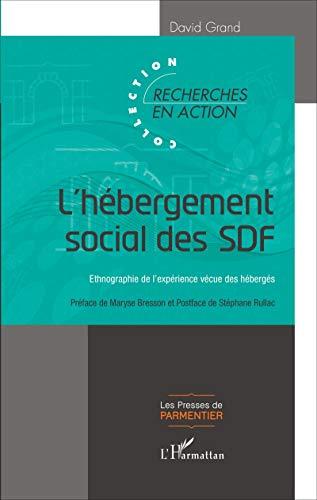 L'hébergement social des SDF: Ethnographie de l'expérience vécue des hébergés - Grand, David