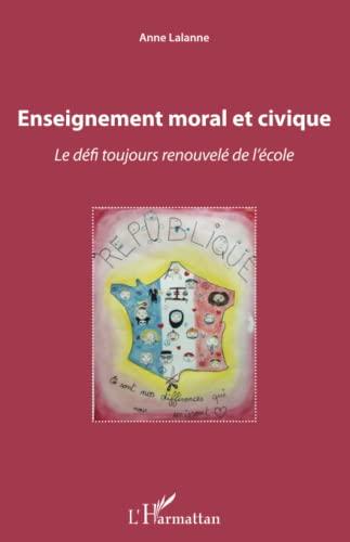 Enseignement moral et civique: Le D?fi Toujours: Lalanne, Anne
