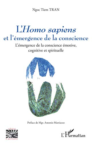 9782343201917: L'Homo sapiens et l'émergence de la conscience: L'émergence de la conscience émotive, cognitive et spirituelle (Religions et spiritualité)