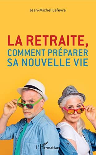 9782343212166: La retraite, comment préparer sa nouvelle vie