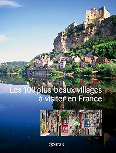 Les 100 plus beaux villages à visiter en France: Collectif