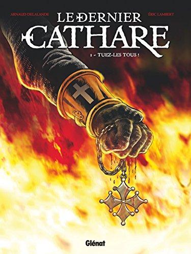 9782344009864: Le Dernier Cathare - Tome 01 NE: Tuez-les tous !