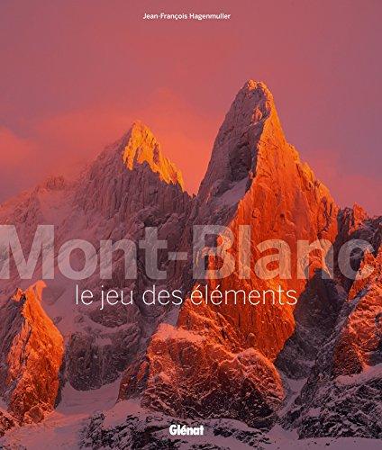 MONT-BLANC, LE JEU DES ÉLÉMENTS: HAGENMULLER JEAN-FRAN�OIS