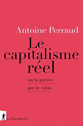 Le capitalisme réel - Ou la preuve par le virus (French Edition) - Perraud, Antoine