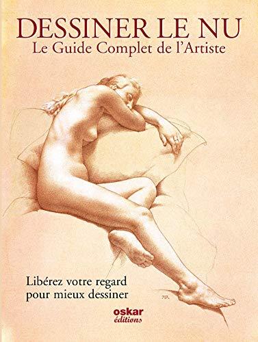 9782350001517: Le guide complet de l'artiste pour dessiner le nu : Libérez votre regard pour mieux dessiner