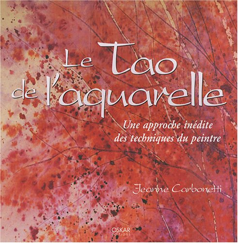 Le Tao de l'aquarelle (French Edition) (2350001911) by Jeanne Carbonetti