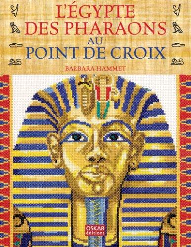 Egypte des pharaons au point de croix: Hammet, Barbara