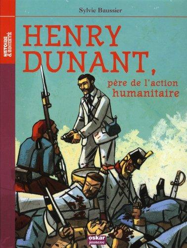 Henry Dunant, père de l'action humanitaire: Baussier, Sylvie