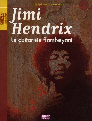 Jimi Hendrix, le guitariste flamboyant: Letourneur, St�phane