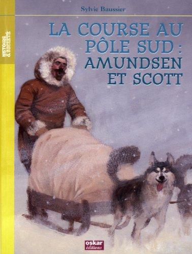 Course au Pôle Sud: Amundsen et Scott: Baussier, Sylvie