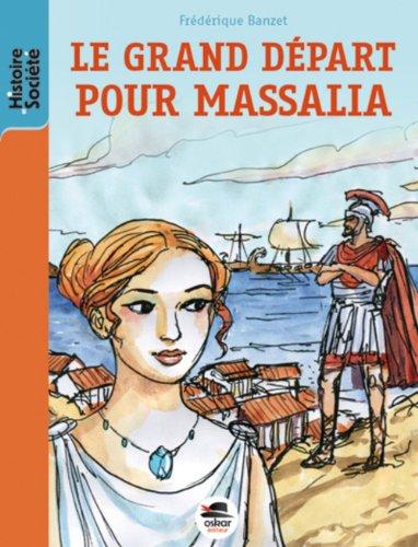 Grand départ pour Massalia (Le): Banzet, Fr�d�rique