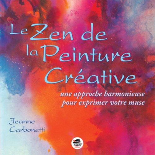 Zen de la peinture créative (Le) [nouvelle édition]: Carbonetti, Jeanne