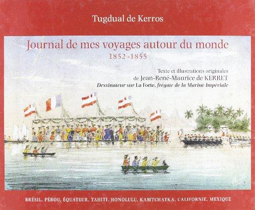 Journal De Mes Voyages Autour Du Monde 1852 - 1855.: Tugdual De Kerros