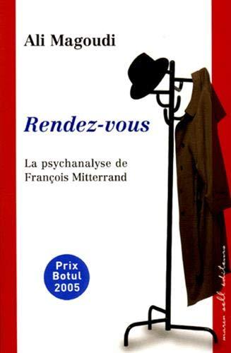 Rendez-vous : La psychanalyse de François Mitterrand: Ali Magoudi