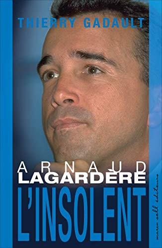 9782350040547: Arnaud Lagardere: L'Insolent