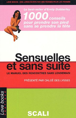 9782350120171: Sensuelles et sans suite : Le manuel complet des rencontres sans lendemain