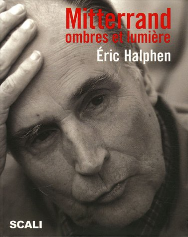 MITTERRAND ; OMBRES ET LUMIERE