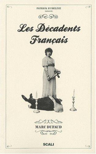 9782350120782: Les décadents français : Au siècle dernier, ils inventent notre époque
