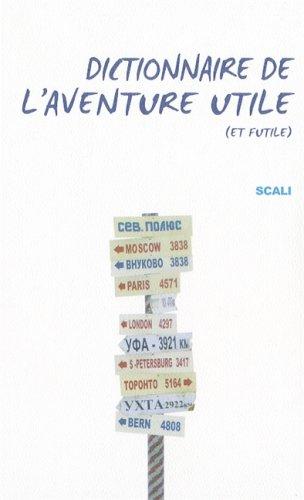 Dictionnaire de l'aventure utile: (et futile): Collectif