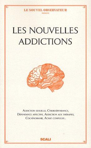 Les nouvelles addictions : Addiction sexuelle, cyberdépendance, dépendance affective,...
