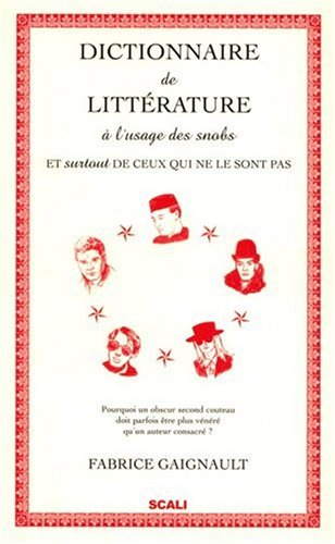 9782350121499: Dictionnaire de littérature à l'usage des snobs : Et (surtout) de ceux qui ne le sont pas