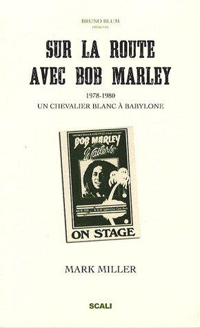 9782350121666: Sur la route avec Bob Marley : Un chevalier blanc à Babylone suivi de Bob vu par ses pairs
