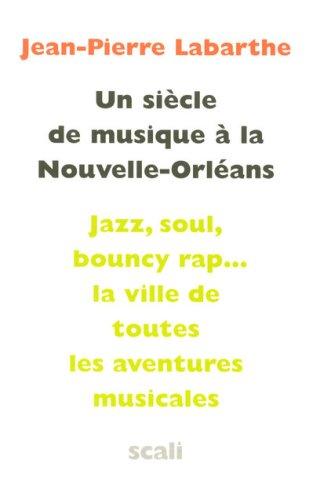 9782350121987: Un siècle de musique à la Nouvelle-Orléans : Des tam-tams vaudous au rap, quitessence de la musique populaire orléanaise par les figures cardinales du groove