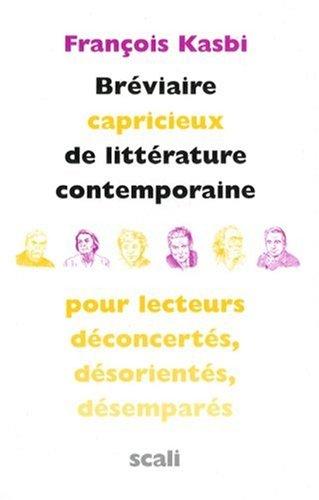 9782350122021: Br�viaire capricieux de litt�rature contemporaine pour lecteurs d�concert�s, d�sorient�s, d�sempar�s