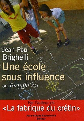 Une école sous influence ou Tartuffe-roi: Brighelli Jean-Paul