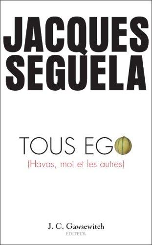 Tous ego : Havas, moi et les: Séguéla, Jacques