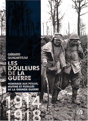 9782350131443: LES DOULEURS DE LA GUERRE. Hommage aux poilus, mutins et fusillés de la Grande Guerre